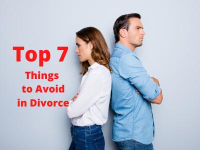 Top 7 Things to Avoid in Divorce